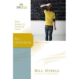 Big Questions Clear Answers to Confusing Issues by Hybels & Bill