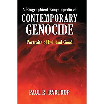 A Biographical Encyclopedia of Contemporary Genocide Portraits of Evil and Good by Bartrop & Paul R.