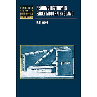 Reading History in Early Modern England by Woolf & D. R.