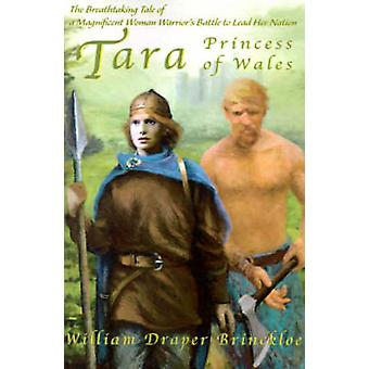Tara de princesa de Gales, o conto de tirar o fôlego de uma mulher magnífica batalha de guerreiros de liderar sua nação por Brinckloe & D. William