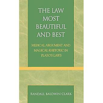 The Law Most Beautiful and Best Medical Argument and Magical Rhetoric in Platos Laws by Clark & Randall Baldwin