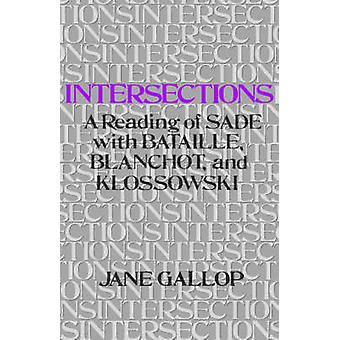 Intersections A Reading of Sade with Bataille Blanchot and Klossowski by Gallop & Jane