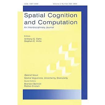 Spatial Cognition and Computation Volume 3 Spatial Vagueness Uncertainty Granularity Number 2  3 by Bennett & Brandon
