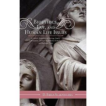 Bioethics Law and Human Life Issues A Catholic Perspective on Marriage Family Contraception Abortion Reproductive Technology and Death and Dyi by Scarnecchia & D. Brian