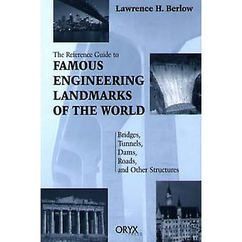 Reference Guide to Famous Engineering Landmarks of the World Bridges Tunnels Dams Roads and Other Structures by Berlow & Lawrence H.