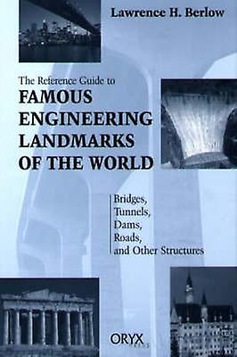 Reference Guide to Famous Engineebague Landmarks of the World Bridges Tunnels Dams Roads and Other Structures by BerFaible & Lawrence H.