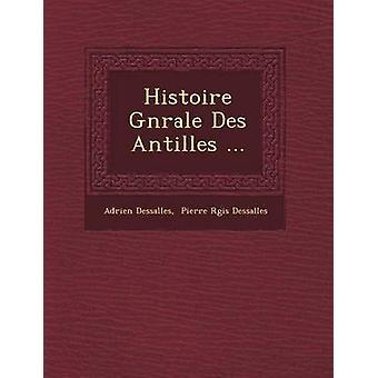 Histoire G N Rale Des Antilles ... by Dessalles & Adrien