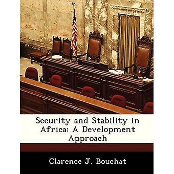 Security and Stability in Africa A Development Approach by Bouchat & Clarence J.