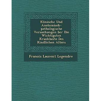 Klinische Und Anatomischpathologische Versuchungen ber Die Wichtigsten Krankheite Des Kindlichen Alters by Legendre & Franois Laurent
