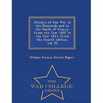Geschichte des Krieges auf der Halbinsel und im Süden von Frankreich aus dem Jahr 1807 bis ins Jahr 1814. Von der vierten Auflage Bd. III War College-Reihe von Napier & William Francis Patrick
