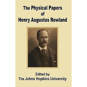Physical Papers of Henry Augustus Rowland The by The John Hopkins University