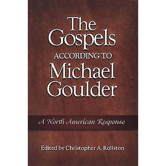The Gospels According to Michael Goulder by Rollston & Christopher A.