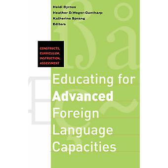 Educating for Advanced Foreign Language Capacities Constructs Curriculum Instruction Assessment by Byrnes & Heidi