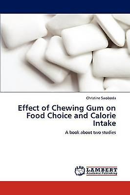 Effect of Chewing Gum on Food Choice and Calorie Intake by Swoboda & Christine
