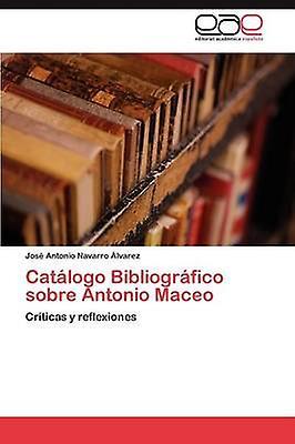 Catlogo Bibliogrfico sobre Antonio Maceo by Navarro lvarez Jos Antonio
