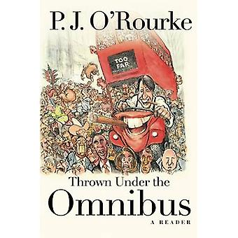 Thrown Under the Omnibus - A Reader by P J O'Rourke - 9780802123664 Bo