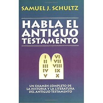 Habla El Antiguo Testamento by Schultz Samuel - 9780825416576 Book