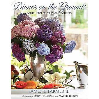 Dinner on the Grounds - Outdoor Suppers and Soirees by James T. Farmer