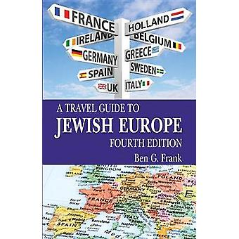 A Travel Guide to Jewish Europe - Fourth Edition by Ben Frank - 978145