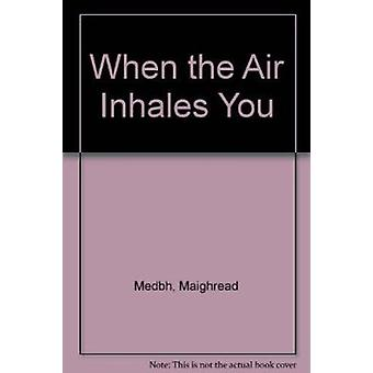 When the Air Inhales You by Maighread Medbh - 9781903631539 Book