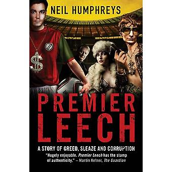 Premier Leech - A Story of Greed Sleaze and Corruption by Neil Humphre