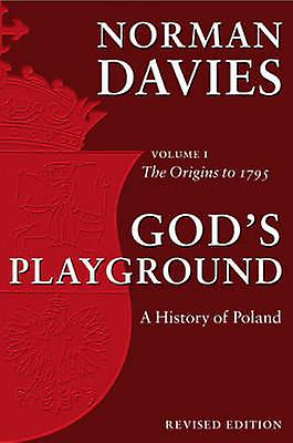 Gods Playground A History of Poland by Norman Davies