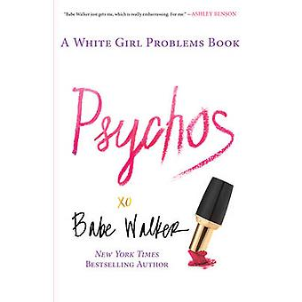 Psychos A White Girl Problems Book by Babe Walker