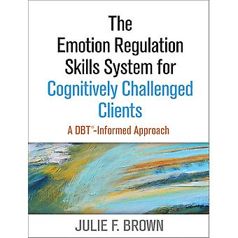 The Emotion Regulation Skills System for Cognitively Challenged Clients: A DBT®-Informed Approach (Paperback) by Brown Julie F.