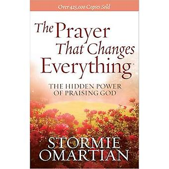The Prayer That Changes Everything - The Hidden Power of Praising God