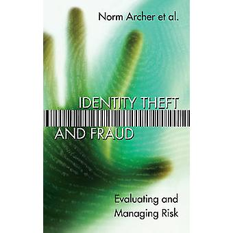 Identity Theft and Fraud - Evaluating and Managing Risk by Norm Archer