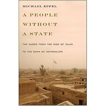 A People Without a State - The Kurds from the Rise of Islam to the Daw