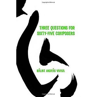 Three Questions for Sixty-five Composers by Balint Andras Varga - 978