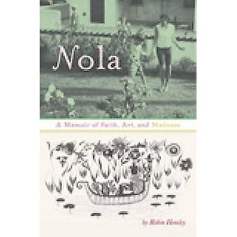 Nola - A Memoir of Faith - kunst- en waanzin door Robin Hemley - 9781609