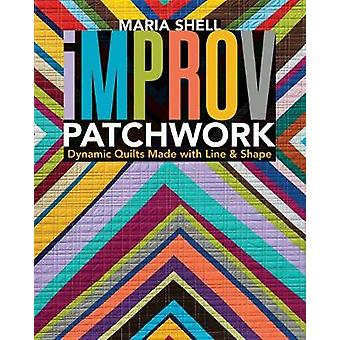 Improv Patchwork - Dynamic Quilts Made with Line & Shape by Maria Shel