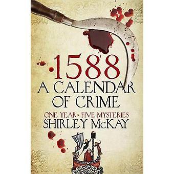 1588 - un calendrier du Crime - un roman en cinq livres de 1588 - un calendrier