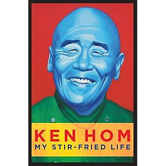 My Stir-Fried Life by Ken Hom - 9781849549783 Book