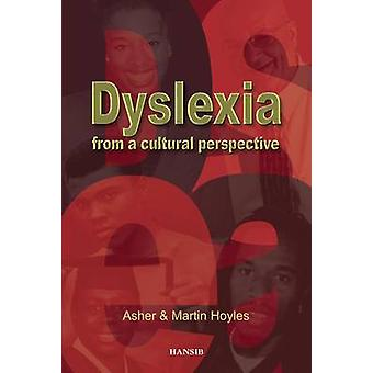 Dyslexia from a Cultural Perspective by Asher Hoyles - Martin Hoyles