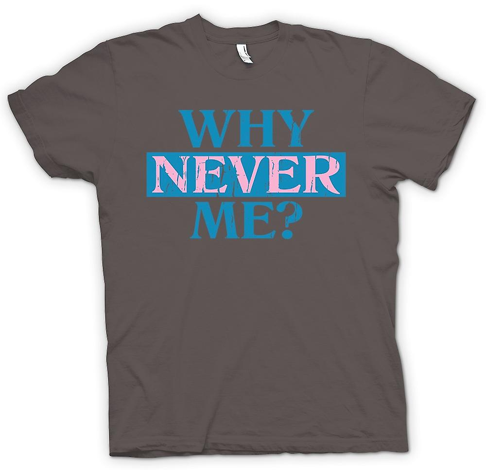 Mens T-shirt - Why Never Me - Funny Joke Kids