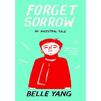 Forget Sorrow - An Ancestral Tale by Belle Yang - 9780393339963 Book