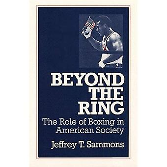 Beyond the Ring: The Role of Boxing in American Society (Sport & Society) (Sport and Society)