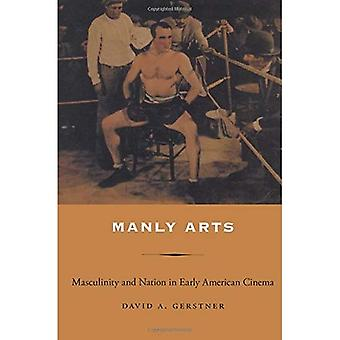 Manly Arts: Masculinity and Nation in Early American Cinema