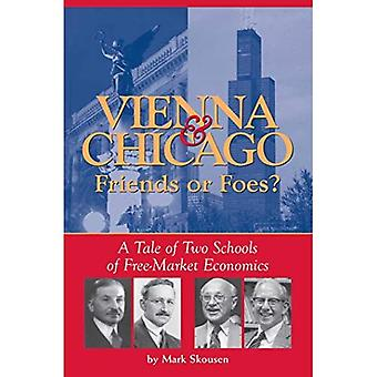 Vienna and Chicago, Friends or Foes?: A Tale of Two Schools of Free Market Economics