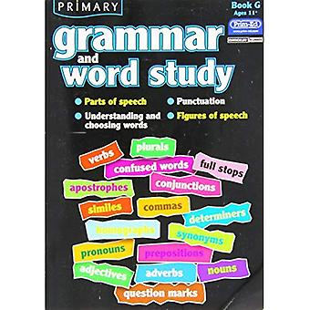 Primary Grammar and Word Study: Bk. G: Parts of Speech, Punctuation, Understanding and Choosing Words, Figures...