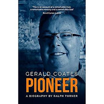 Gerald Coates Pioneer: A Biography