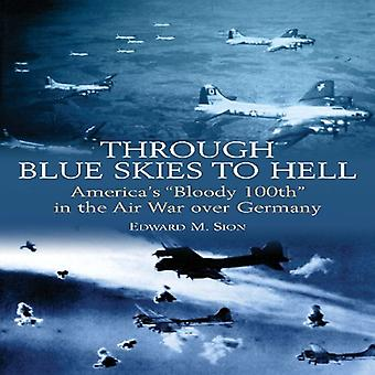 Through Blue Skies to Hell: The Bloody Hundredth's War on Germany