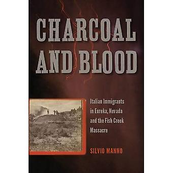 Charcoal and Blood: Italian Immigrants in Eureka, Nevada, and the Fish Creek Massacre (William S. Shepperson Series...