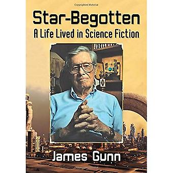 Star-Begotten: A Life Lived� in Science Fiction