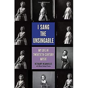 I Sang the Unsingable: My Life in Twentieth-Century Music