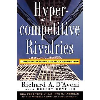 Hypercompetitive Rivalries by DAveni & Richard A.