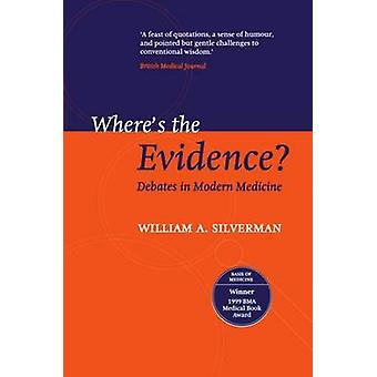 Wheres the Evidence Debates in Modern Medicine by Silverman & William